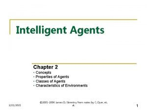Intelligent Agents Chapter 2 Concepts Properties of Agents
