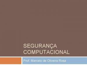 SEGURANA COMPUTACIONAL Prof Marcelo de Oliveira Rosa Segurana