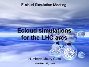 Ecloud Simulation Meeting Ecloud simulations for the LHC