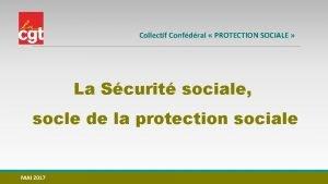 Collectif Confdral PROTECTION SOCIALE La Scurit sociale socle