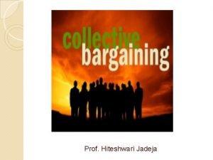 Prof Hiteshwari Jadeja Collective bargaining meaning Collective bargaining