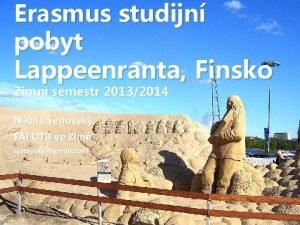 Erasmus studijn pobyt Lappeenranta Finsko Zimn semestr 20132014