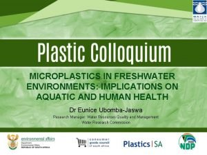 MICROPLASTICS IN FRESHWATER ENVIRONMENTS IMPLICATIONS ON AQUATIC AND