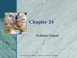 Chapter 24 Pediatric Patient Copyright 2002 Delmar A