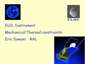 EUS Instrument MechanicalThermal constraints Eric Sawyer RAL Instrument