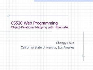 CS 520 Web Programming ObjectRelational Mapping with Hibernate