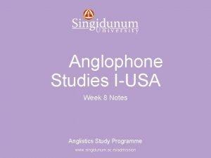 Anglistics Study Programme Anglophone Studies IUSA Week 8
