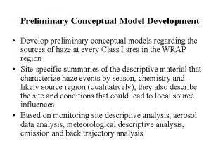 Preliminary Conceptual Model Development Develop preliminary conceptual models
