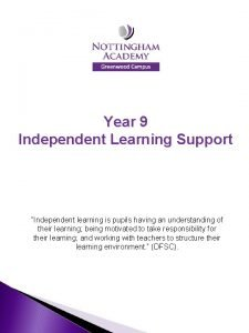 Year 9 Independent Learning Support Independent learning is