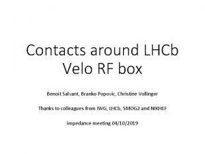 Contacts around LHCb Velo RF box Benoit Salvant