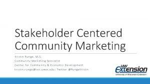 Stakeholder Centered Community Marketing Kristin Runge M S