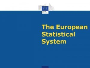 The European Statistical System European Statistical System ESS