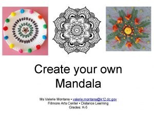 Create your own Mandala Ms Valerie Montana valerie