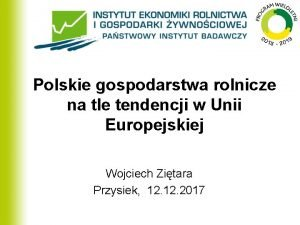 Polskie gospodarstwa rolnicze na tle tendencji w Unii