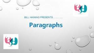 BILL HAINING PRESENTS Paragraphs WRITING PARAGRAPHS MOST TEXTS