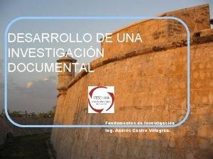 DESARROLLO DE UNA INVESTIGACIN DOCUMENTAL Fundamentos de Investigacin