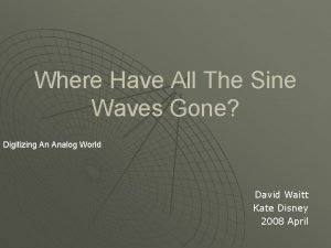 Where Have All The Sine Waves Gone Digitizing