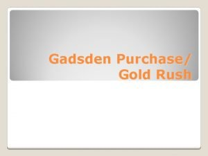 Gadsden Purchase Gold Rush Mexico forced to give