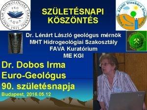 SZLETSNAPI KSZNTS Dr Lnrt Lszl geolgus mrnk MHT