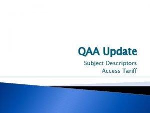 QAA Update Subject Descriptors Access Tariff Subject Descriptors
