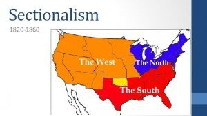 Sectionalism 1820 1860 Essential Question Compare and contrast