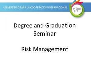 Degree and Graduation Seminar Risk Management Risk Management