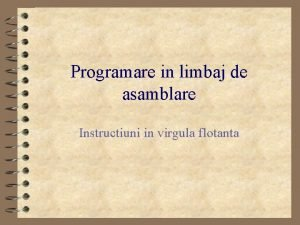 Programare in limbaj de asamblare Instructiuni in virgula