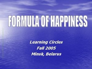 Learning Circles Fall 2005 Minsk Belarus Everyone knows
