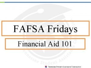 FAFSA Fridays Financial Aid 101 TENNESSEE STUDENT ASSISTANCE