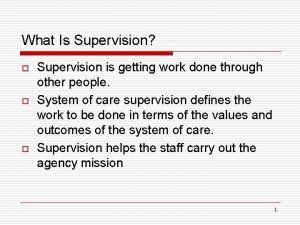 What Is Supervision o o o Supervision is
