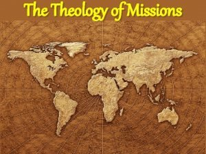 The Theology of Missions The Theology of Missions