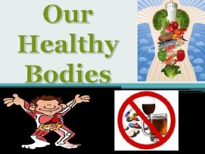 Our Healthy Bodies How Our Body Works The