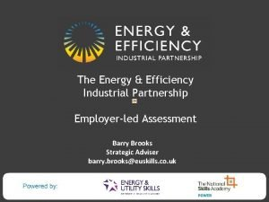 The Energy Efficiency Industrial Partnership Employerled Assessment Barry