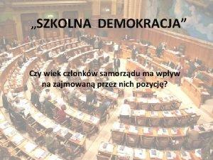 SZKOLNA Szkolna DEMOKRACJA demokracja Czy wiek czonkw samorzdu