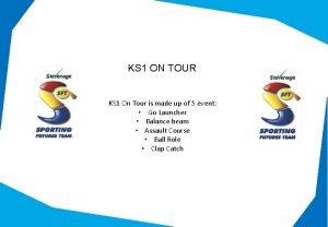 KS 1 ON TOUR KS 1 On Tour