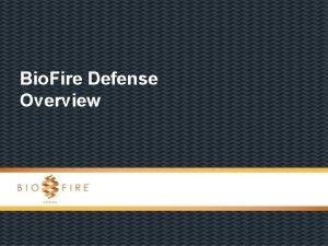 Bio Fire Defense Overview Bio Fire Defense Who