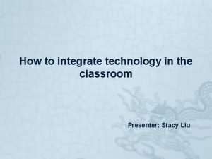 How to integrate technology in the classroom Presenter