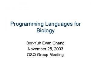 Programming Languages for Biology BorYuh Evan Chang November