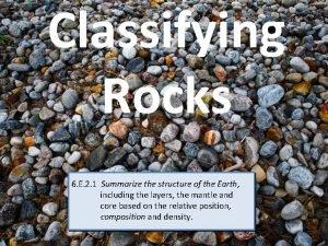 Classifying Rocks 6 E 2 1 Summarize the