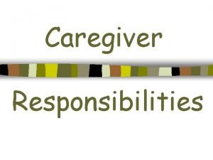 Caregiver Responsibilities Thats the Way Kids Are Responsibilities