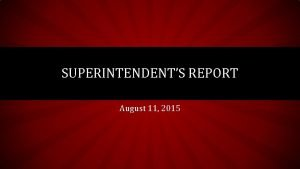 SUPERINTENDENTS REPORT August 11 2015 LCAP REVIEW GOAL