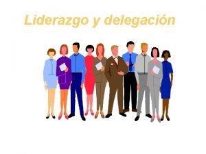 Liderazgo y delegacin Liderazgo Cules son las caractersticas
