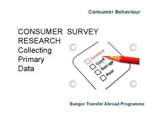 Consumer Behaviour CONSUMER SURVEY RESEARCH Collecting Primary Data