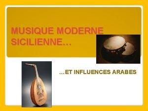 MUSIQUE MODERNE SICILIENNE ET INFLUENCES ARABES La musique