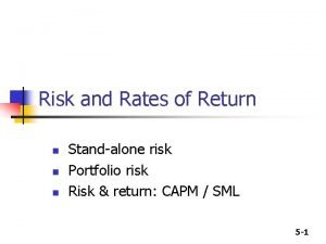 Risk and Rates of Return n Standalone risk