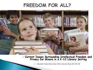 FREEDOM FOR ALL Current Issues Surrounding Intellectual Freedom