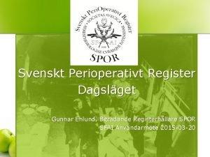 Svenskt Perioperativt Register Dagslget Gunnar Enlund Bitrdande Registerhllare