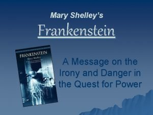 Mary Shelleys Frankenstein A Message on the Irony