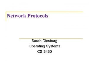 Network Protocols Sarah Diesburg Operating Systems CS 3430