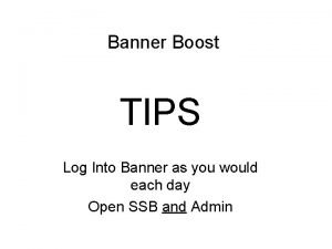 Banner Boost TIPS Log Into Banner as you